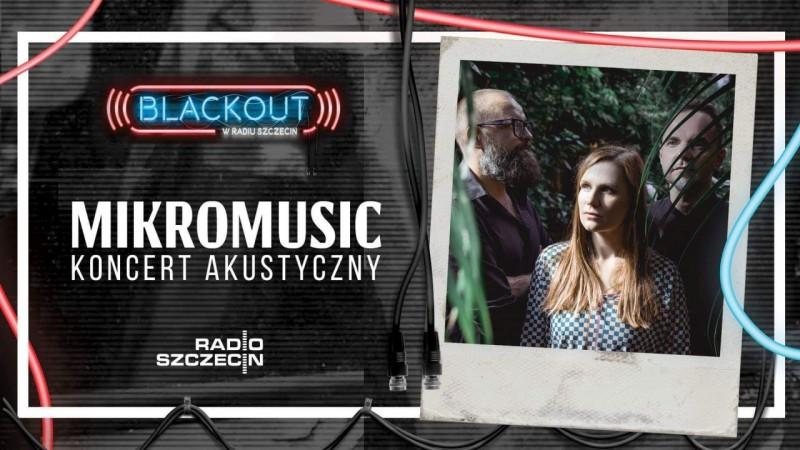 """Mikromusic, czyli kolejny koncert w cyklu """"Blackout w Radiu Szczecin"""""""