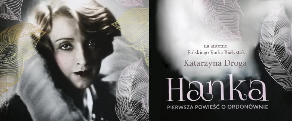 """""""Hanka. Pierwsza opowieść o Ordonównie"""" w Radiu Białystok"""