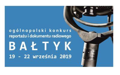 """Konkurs Reportażu i Dokumentu Radiowego """"Bałtyk 2019"""" z Radiem Koszalin"""