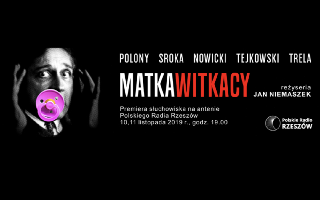 """Premiera Słuchowiska """"Matka Witkacy"""" na antenie Polskiego Radia Rzeszów"""