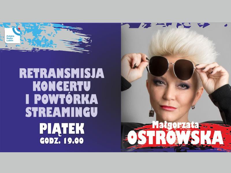 Retransmisja koncertu Małgorzaty Ostrowskiej w Radiu Lublin