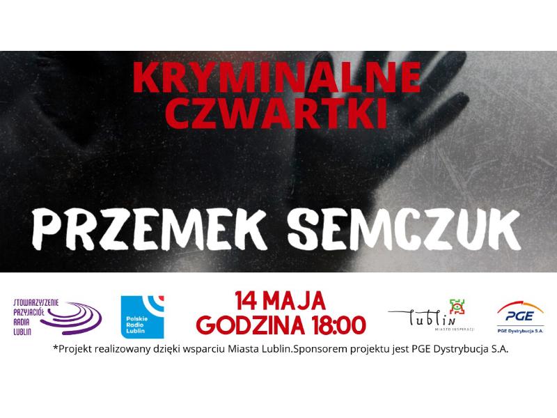 Kryminalne Czwartki online, z Radiem Lublin – spotkanie z Przemkiem Semczukiem