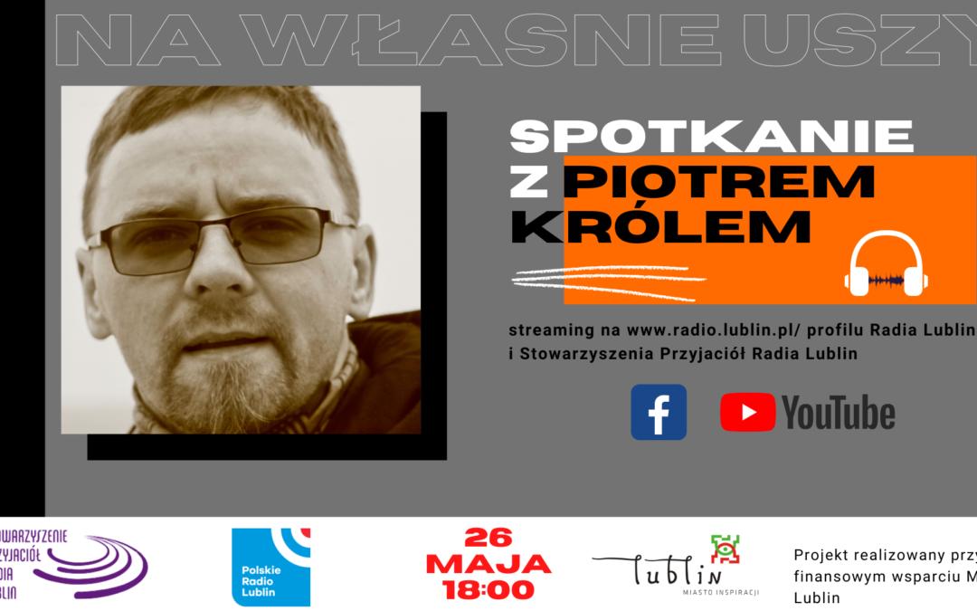 Radio Lublin zaprasza na spotkanie z Piotrem Królem
