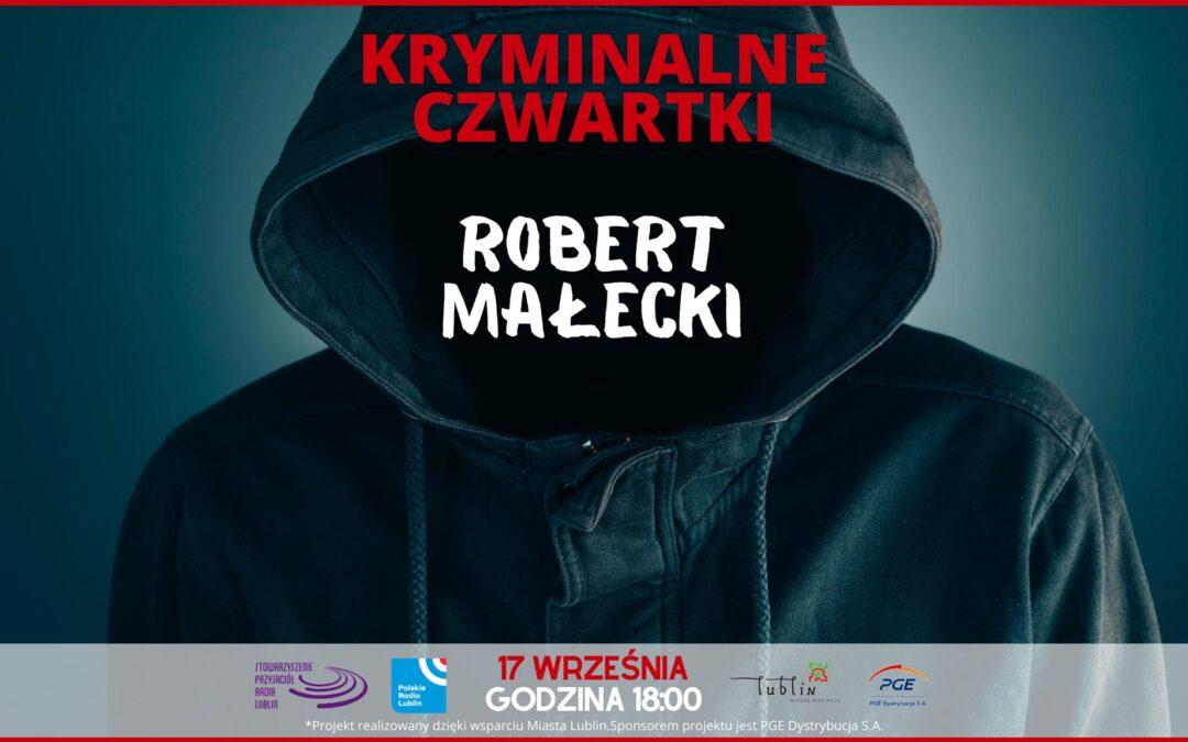 Kryminalne czwartki w Lublinie – spotkanie z Robertem Małeckim