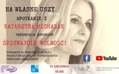 """""""Śpiewajcie Wolność!"""" – prezentacja reportażu Katarzyny Michalak w Radiu Lublin"""